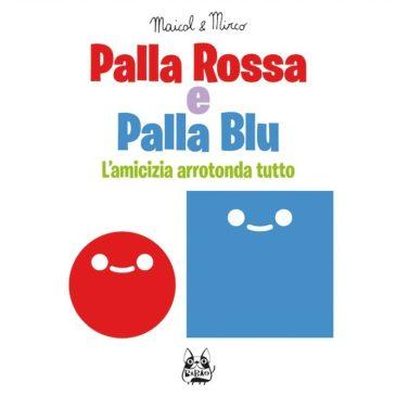 """I consigli di Kamillo: """"Palla Rossa e Palla Blu"""" di Maicol & Mirco"""